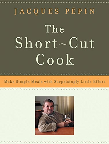 9780060936921: The Short-Cut Cook: Make Simple Meals with Surprisingly Little Effort