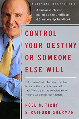 9780060937386: Control Your Destiny or Someone Else Will: Lessons in Mastering Change-From the Principles Jack Welch Is Using to Revolutionize Ge