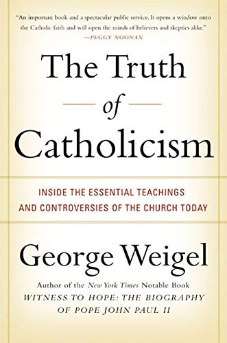 9780060937584: The Truth of Catholicism: Inside the Essential Teachings and Controversies of the Church Today