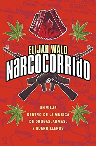 9780060937959: Narcocorrido: UN Viaje Al Mundo De LA Musica De Las Drogas,Armas Y Guerrilleros