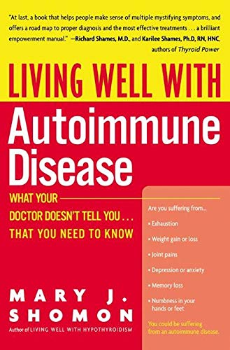 Living Well with Autoimmune Disease: What Your Doctor Doesn't Tell You.That You Need to Know