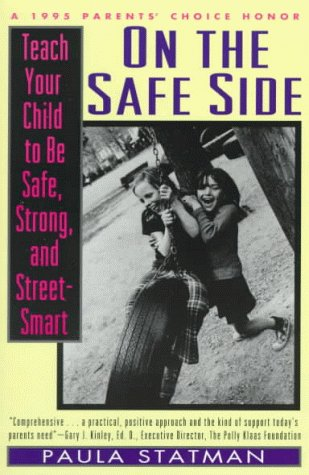 On the Safe Side: Teach Your Child to Be Safe, Strong, and Street-Smart: Statman, Paula