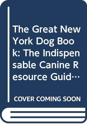 9780060950927: The Great New York Dog Book: The Indispensable Canine Resource Guide for New York City Dogs and Their Owners