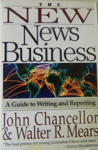 The New News Business : A Guide: John Chancellor; Walter