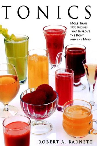 9780060951115: Tonics: More Than 100 Recipes That Improve the Body and the Mind