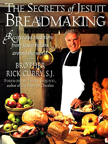 THE SECRETS OF JESUIT BREADMAKING Recipes and Traditions from Jesuit Bakers Around the World