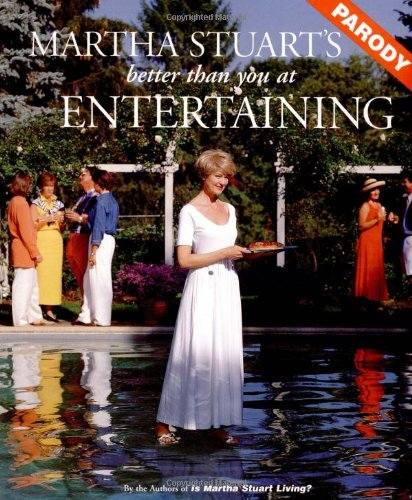 9780060951719: Martha Stuart's Better Than You at Entertaining