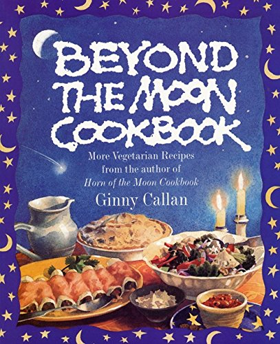 9780060951955: Beyond the Moon Cookbook: More Vegetarian Recipes From the Author of Horn of the Moon Cookbook