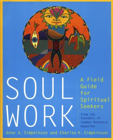 9780060952181: Soul Work: A Field Guide for Spiritual Seekers