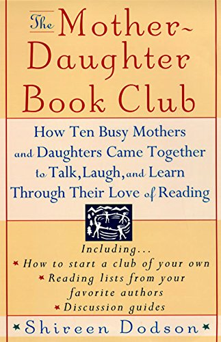 THE MOTHER DAUGHTER BOOK CLUB: How Ten Busy Mothers and Daughters Came Together to Talk, Laugh an...