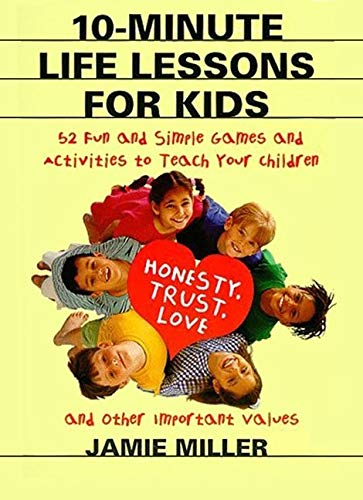 9780060952556: 10-Minute Life Lessons for Kids: 52 Fun and Simple Games and Activities to Teach Your Child Honesty, Trust, Love, and Other Important Values