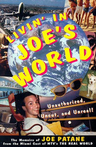 9780060952778: Livin' in Joe's World: Unauthorized, Uncut, and Unreal: The Memoirs of Joe Patane from the Miami Cast of MTV's The Real World