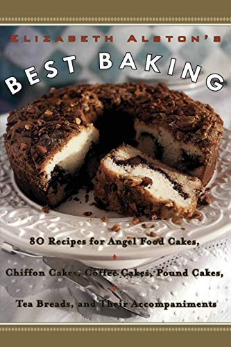 9780060953294: Elizabeth Alston's Best Baking: 80 Recipes for Angel Food Cakes, Chiffon Cakes, Coffee Cakes, Pound Cakes, Tea Breads, and Their Accompaniments