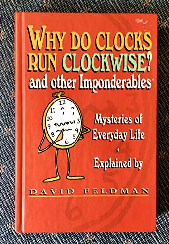 9780060954635: Why do clocks run clockwise? and other imponderables: Mysteries of everyday life explained
