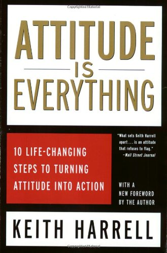 9780060954901: Attitude is Everything: 10 Life-Changing Steps to Turning Attitude Into Action