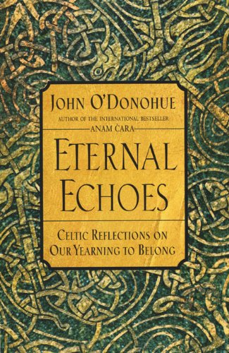 9780060955588: Eternal Echoes: Celtic Reflections on Our Yearning to Belong