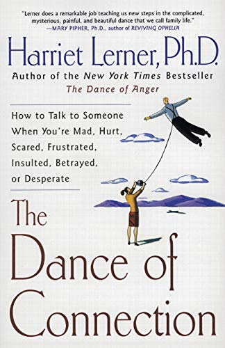 9780060956165: The Dance of Connection: How to Talk to Someone When You're Mad, Hurt, Scared, Frustrated, Insulted, Betrayed, or Desperate