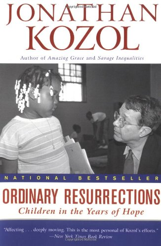 ORDINARY RESURRECTIONS: CHILDREN in the YEARS of HOPE; .Author Signed Inscription. *: KOZOL, ...