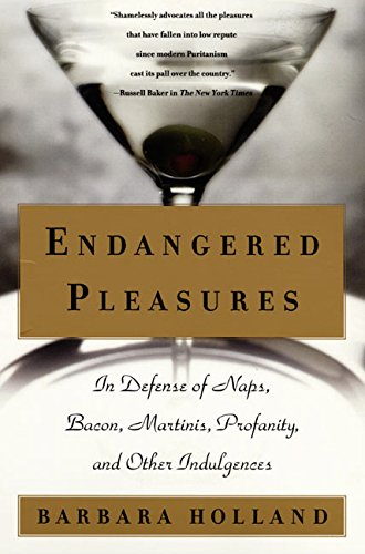 9780060956479: Endangered Pleasures: In Defense of Naps, Bacon, Martinis, Profanity, and Other Indulgences