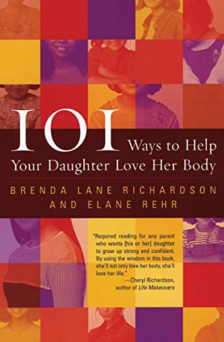 9780060956677: 101 Ways to Help Your Daughter Love Her Body