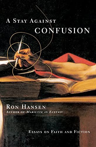 A Stay Against Confusion: Essays on Faith and Fiction (0060956682) by Ron Hansen