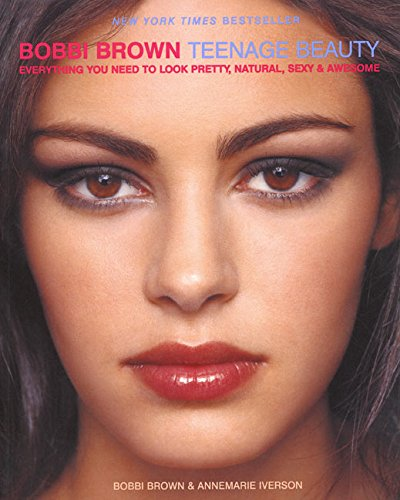 9780060957247: Bobbi Brown Teenage Beauty: Everything You Need to Look Pretty, Natural, Sexy and Awesome