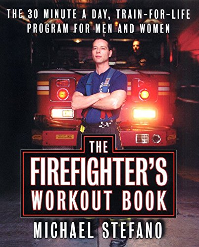 9780060957339: The Firefighter's Workout Book: The 30 Minute a Day Train-for-Life Program for Men and Women