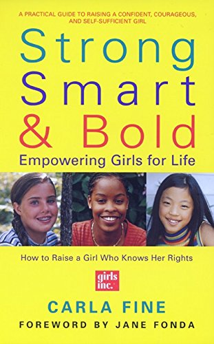 Strong, Smart, and Bold: Empowering Girls for Life (Foreword by Jane Fonda) (0060957476) by Fine, Carla