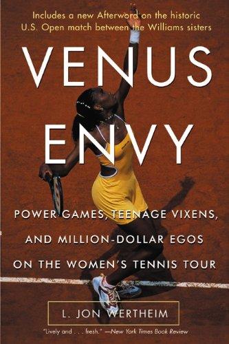 Venus Envy: Power Games, Teenage Vixens, and Million-Dollar Egos on the Women's Tennis Tour: ...