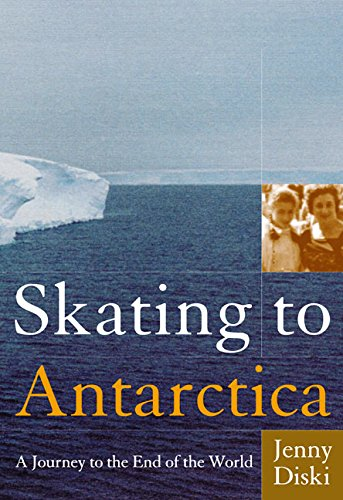 9780060957964: Skating to Antarctica: A Journey to the End of the World