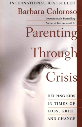 Parenting Through Crisis: Helping Kids in Times of Loss, Grief, and Change: Coloroso, Barbara