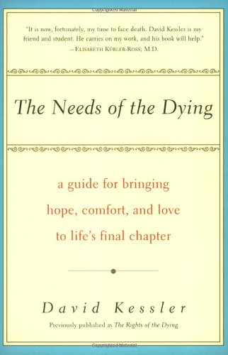9780060958213: The Needs of the Dying: A Guide for Bringing Hope, Comfort, and Love to Life's Final Chapter