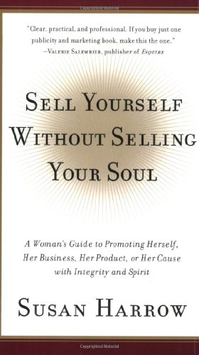 9780060958534: Sell Yourself Without Selling Your Soul: A Woman's Guide to Promoting Herself, Her Business, Her Product, or Her Cause with Integrity and Spirit