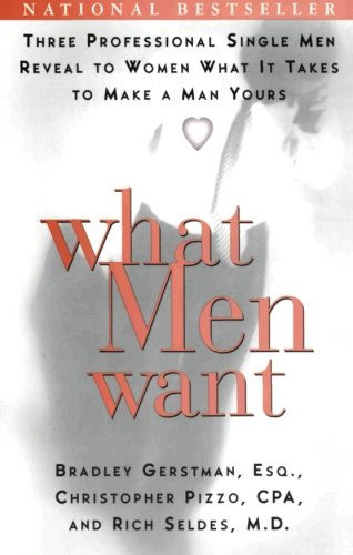 9780060958664: What Men Want: Three Professional Single Men Reveal to Women What It Takes to Make a Man Yours