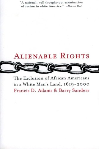 Alienable Rights: The Exclusion of African Americans in a White Man's Land, 1619-2000