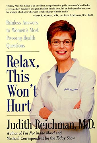 9780060959326: Relax, This Won't Hurt: Painless Answers to Women's Most Pressing Health Questions