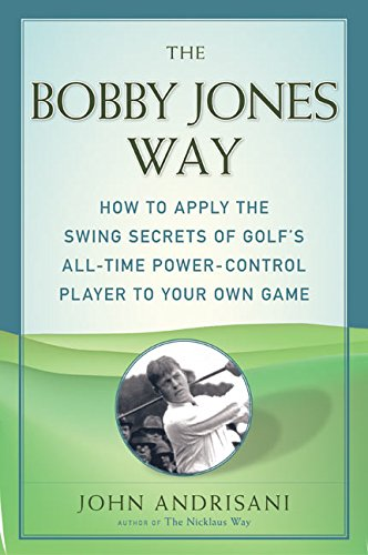 9780060959760: The Bobby Jones Way: How to Apply the Swing Secrets of Golf's All-Time Power-Control Player to Your Own Game