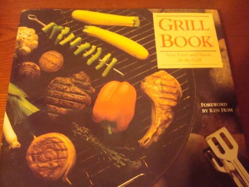9780060960063: The Grill Book: New Foods and Flavors for the Grill