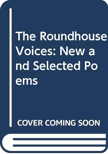 9780060960070: The Roundhouse Voices: New and Selected Poems (A Harper colophon book)