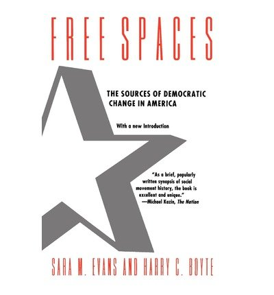 9780060960308: Free Spaces: The Sources of Democratic Change in America