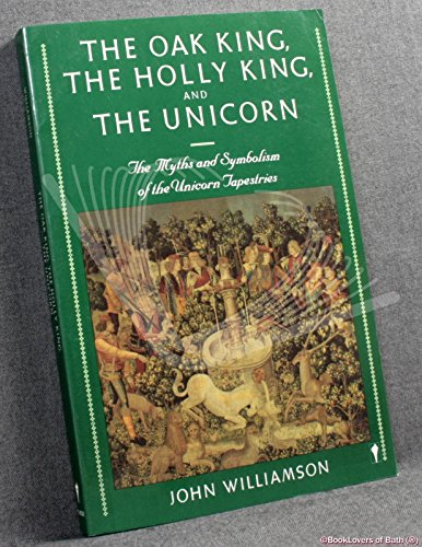 9780060960322: The Oak King, the Holly King and the Unicorn: Myths and Symbolism of the Unicorn Tapestries