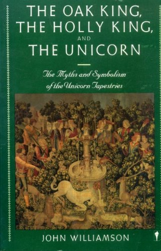 9780060960322: The Oak King, the Holly King and the Unicorn: The Myths and Symbolism of the Unicorn Tapestries