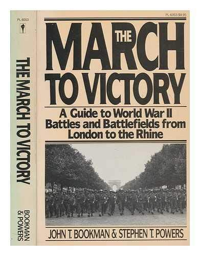 9780060960537: The March to Victory: A Guide to World War II Battles and Battlefields from London to the Rhine