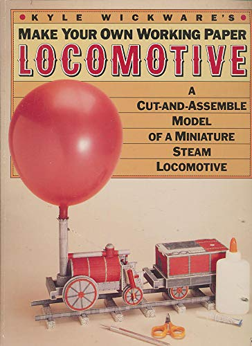 9780060961053: Kyle Wickware's Make Your Own Working Paper Locomotive: A Cut-And-Assemble Model of a Miniature Steam Locomotive