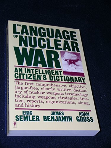 9780060961237: The Language of Nuclear War: An Intelligent Citizen's Dictionary