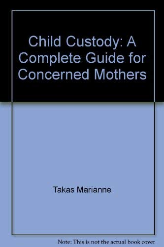 9780060961299: Child Custody: A Complete Guide for Concerned Mothers