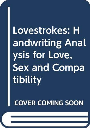 9780060961411: Lovestrokes: Handwriting Analysis for Love, Sex and Compatibility