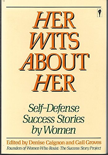 9780060961725: Her Wits About Her: Self-Defense Success Stories by Women