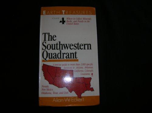 THE SOUTHWESTERN QUADRANT : EARTH TREASURES VOLUME 4 : The Southwestern Quadrant: Arizona, Arkansas...