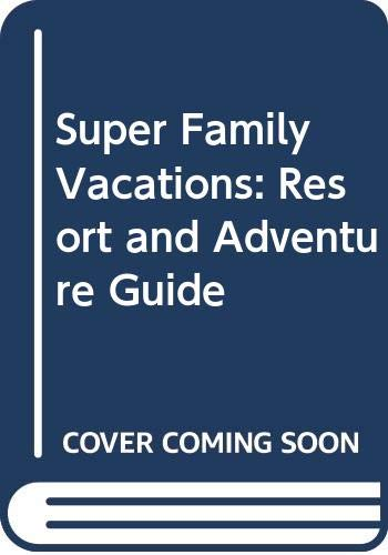 9780060961893: Super Family Vacations: Resort and Adventure Guide